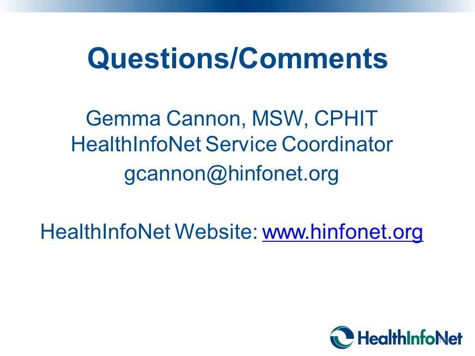 Questions/Comments Gemma Cannon, MSW, CPHIT HealthInfoNet Service Coordinator gcannon@hinfonet.org HealthInfoNet Website: www.hinfonet.orgwww.hinfonet