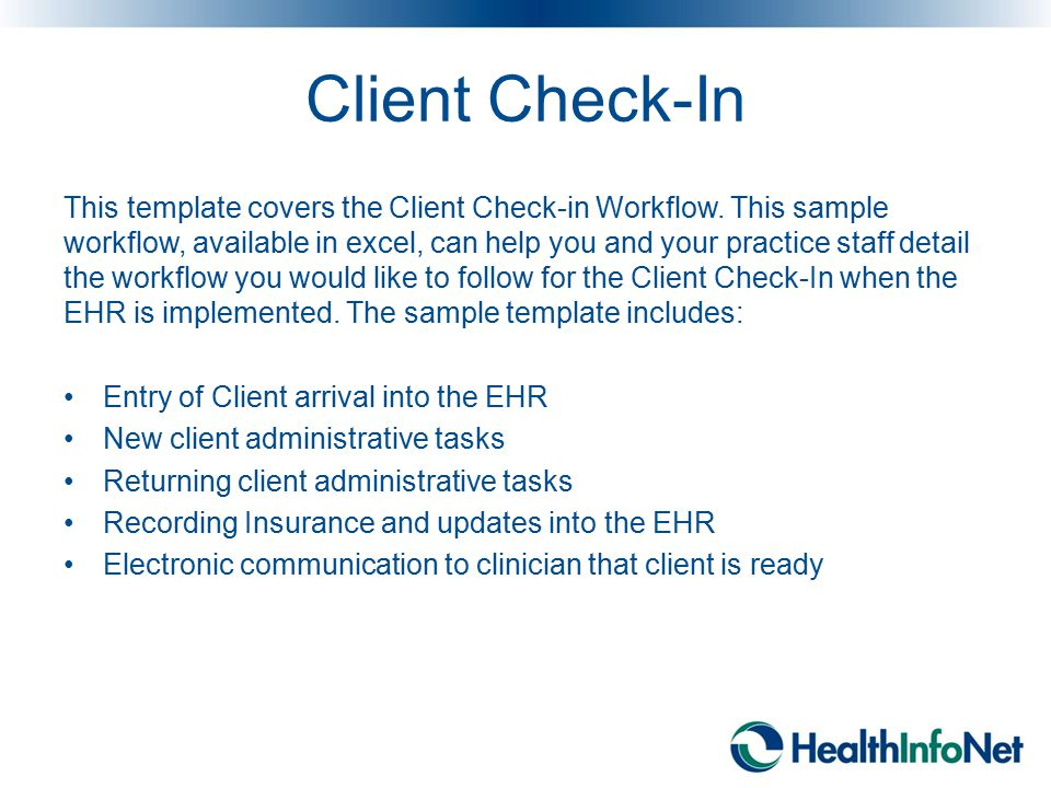 Client Check-In This template covers the Client Check-in Workflow. This sample workflow, available in excel, can help you and your practice staff deta