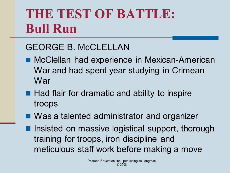 Pearson Education, Inc., publishing as Longman © 2008 THE TEST OF BATTLE: Bull Run GEORGE B.
