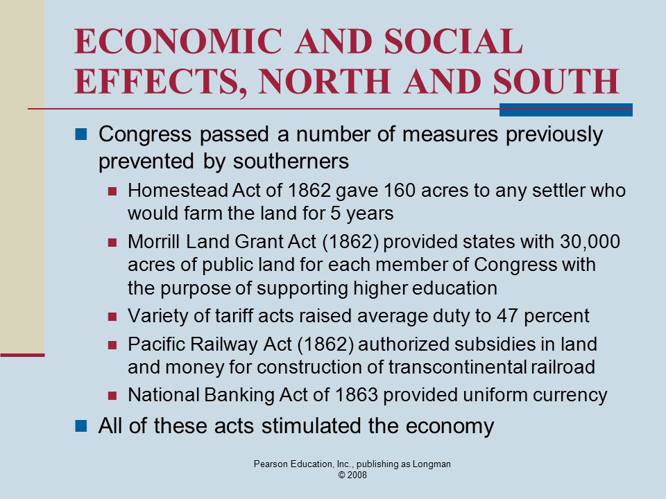 Pearson Education, Inc., publishing as Longman © 2008 ECONOMIC AND SOCIAL EFFECTS, NORTH AND SOUTH Congress passed a number of measures previously pre