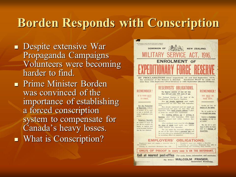 Borden Responds with Conscription Despite extensive War Propaganda Campaigns Volunteers were becoming harder to find. Despite extensive War Propaganda