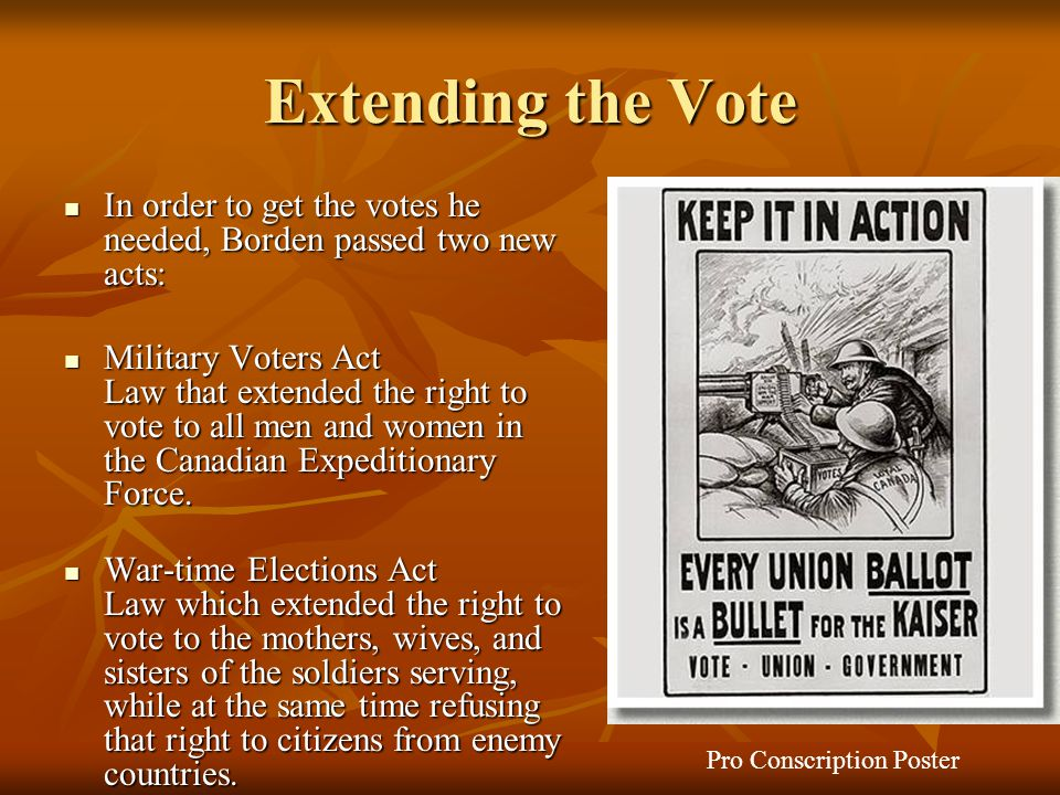 Extending the Vote In order to get the votes he needed, Borden passed two new acts: In order to get the votes he needed, Borden passed two new acts: M