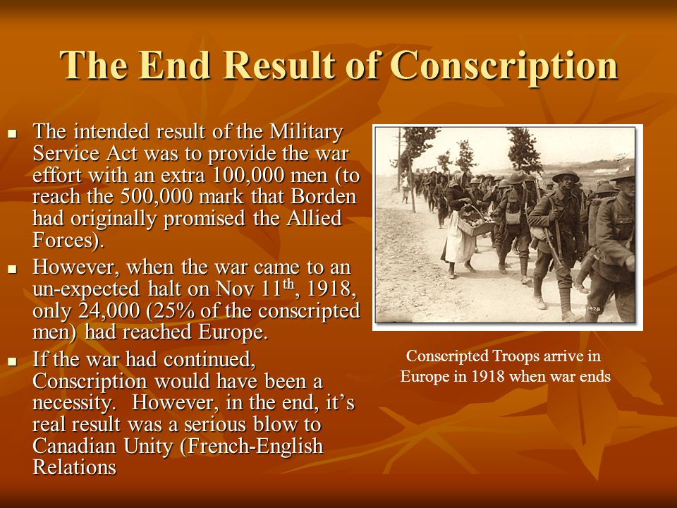 The End Result of Conscription The intended result of the Military Service Act was to provide the war effort with an extra 100,000 men (to reach the 5