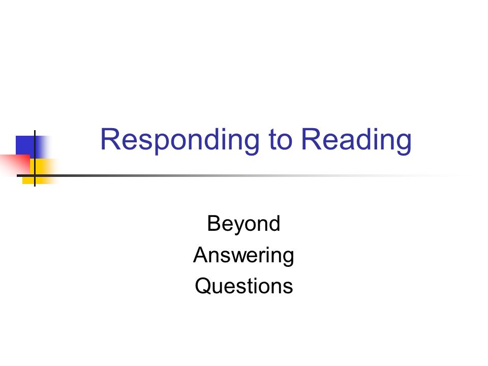 Responding to Reading Beyond Answering Questions
