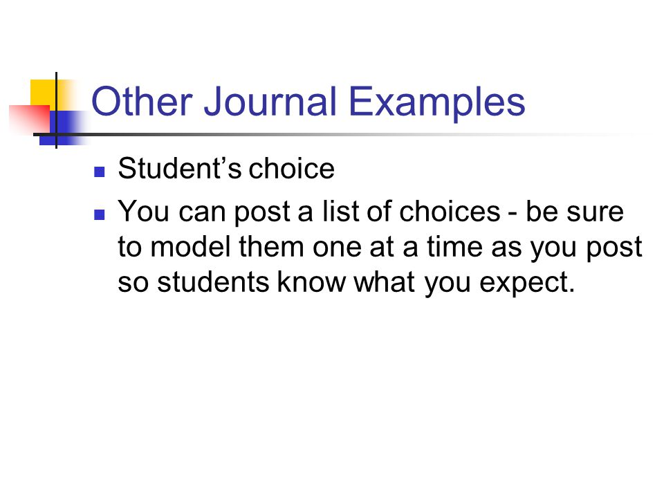 Other Journal Examples Student's choice You can post a list of choices - be sure to model them one at a time as you post so students know what you expect.