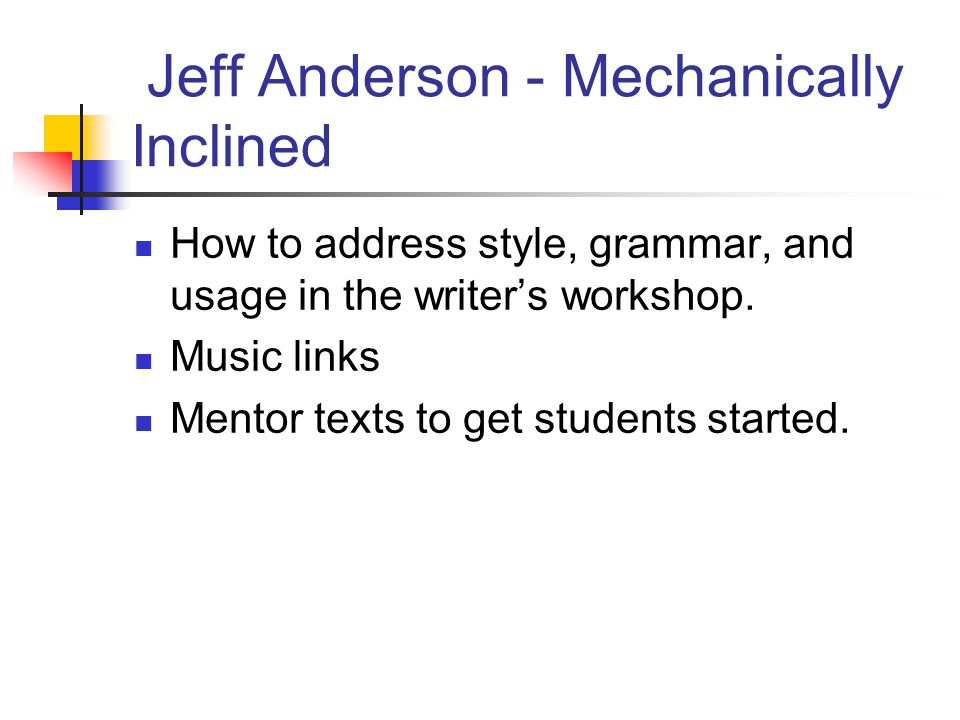Jeff Anderson - Mechanically Inclined How to address style, grammar, and usage in the writer's workshop.
