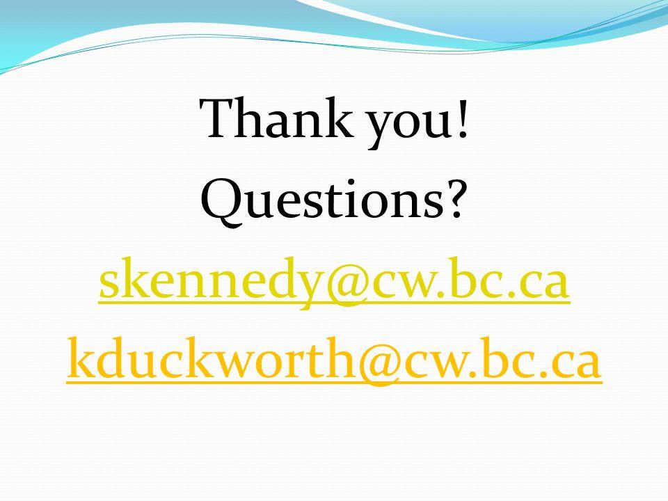 Thank you! Questions skennedy@cw.bc.ca kduckworth@cw.bc.ca