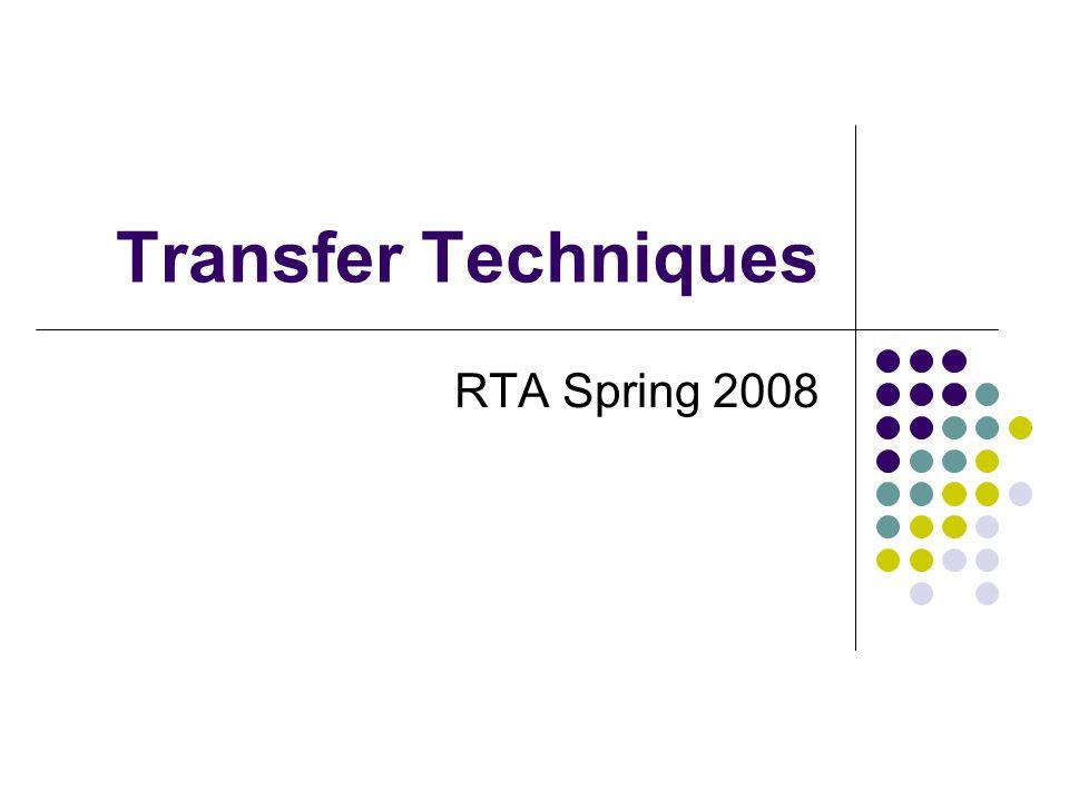 Transfer Techniques RTA Spring 2008