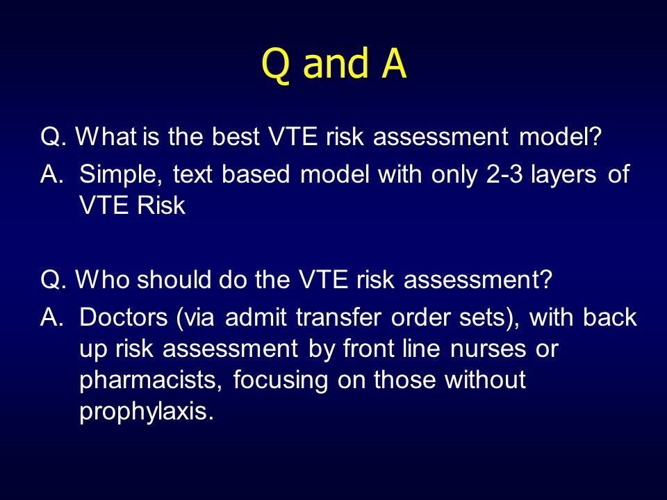 Q and A Q. What is the best VTE risk assessment model.