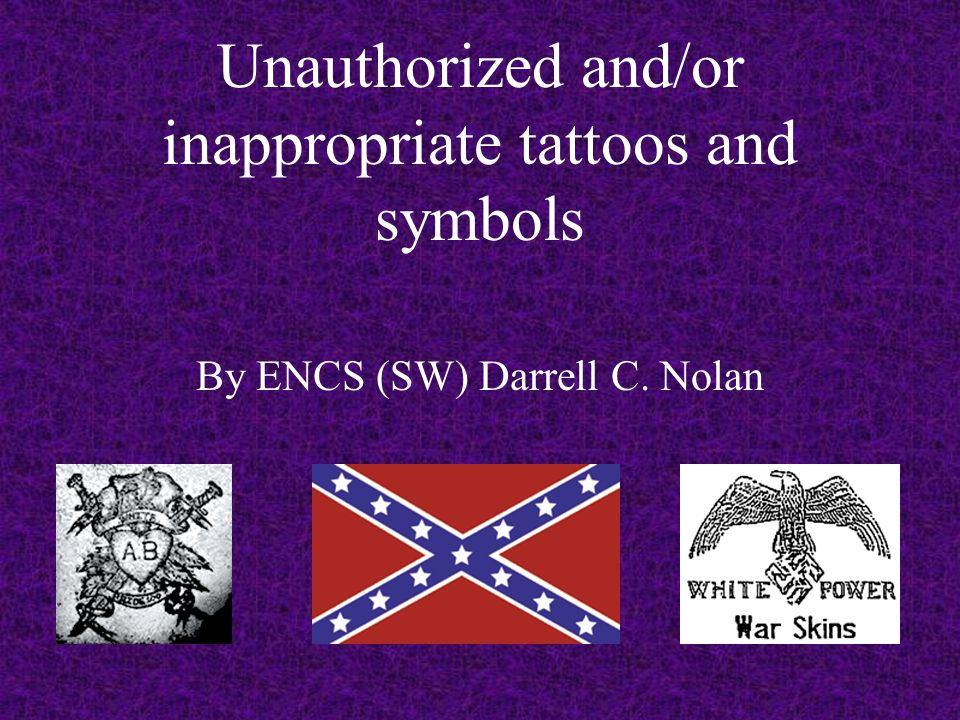 Unauthorized and/or inappropriate tattoos and symbols By ENCS (SW) Darrell C. Nolan