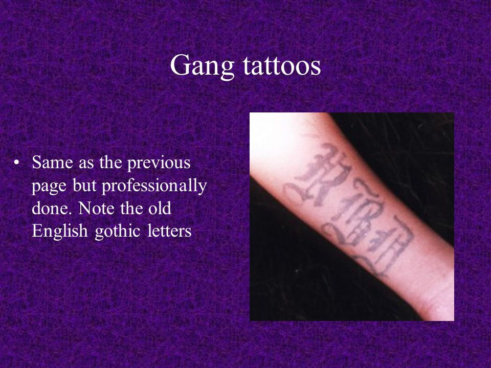 Gang tattoos Same as the previous page but professionally done. Note the old English gothic letters