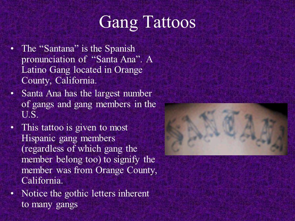 Gang Tattoos The Santana is the Spanish pronunciation of Santa Ana .