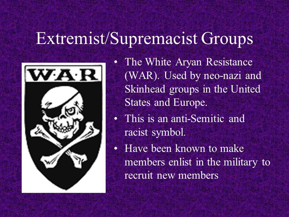Extremist/Supremacist Groups The White Aryan Resistance (WAR).