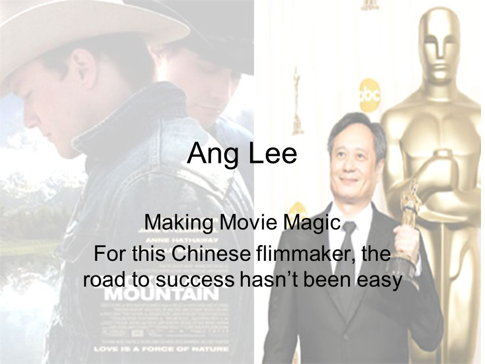 Ang Lee Making Movie Magic For this Chinese flimmaker, the road to success hasn't been easy