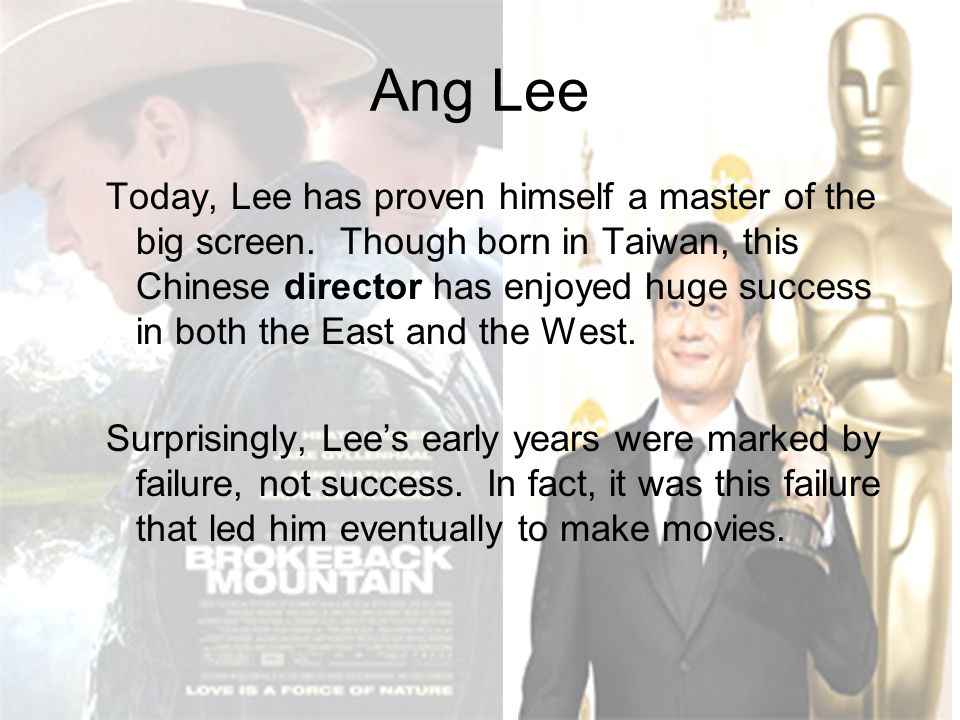 Ang Lee Today, Lee has proven himself a master of the big screen.