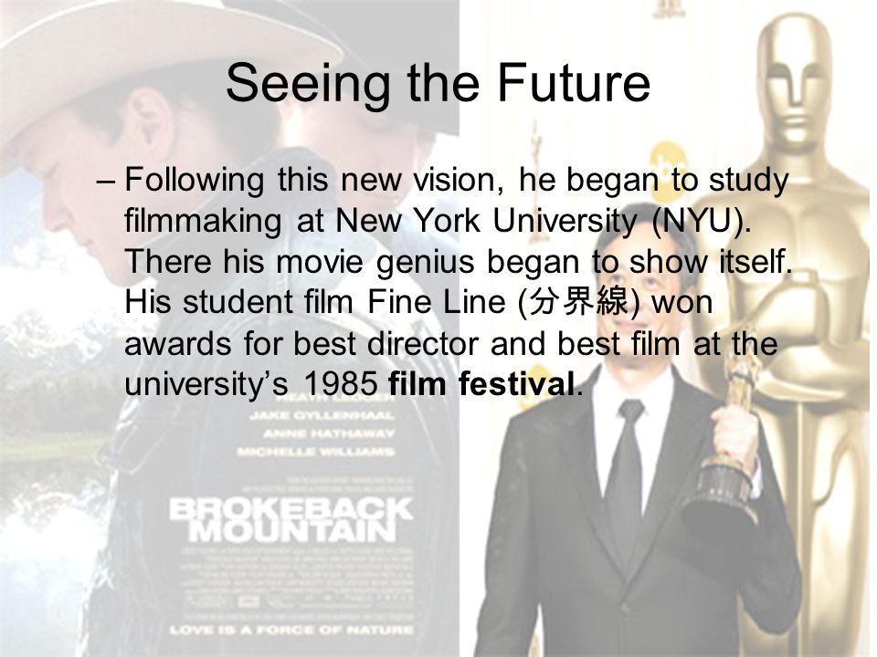 Seeing the Future –Following this new vision, he began to study filmmaking at New York University (NYU).