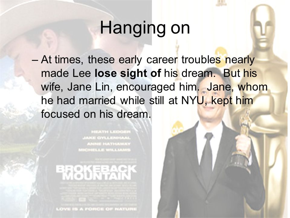 Hanging on –At times, these early career troubles nearly made Lee lose sight of his dream. But his wife, Jane Lin, encouraged him. Jane, whom he had m