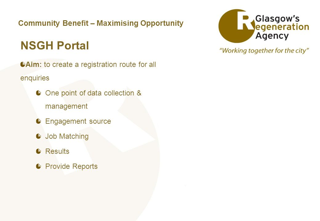 NSGH Portal Aim: to create a registration route for all enquiries One point of data collection & management Engagement source Job Matching Results Provide Reports