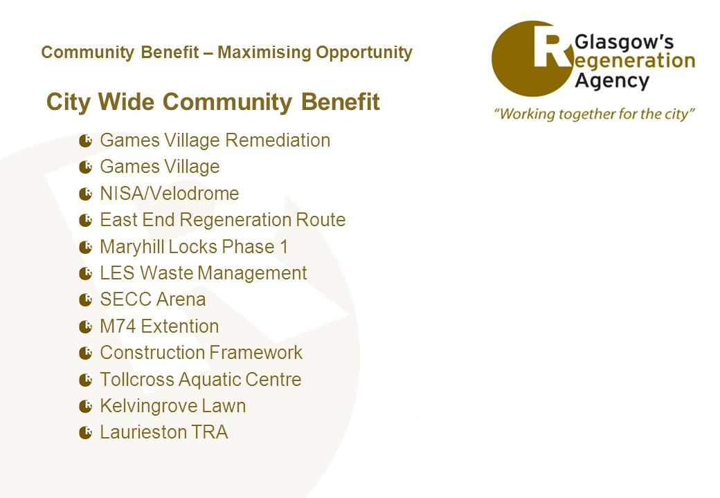 Community Benefit – Maximising Opportunity City Wide Community Benefit Games Village Remediation Games Village NISA/Velodrome East End Regeneration Ro