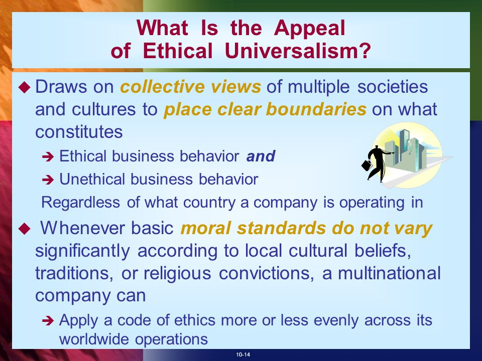 10-14 What Is the Appeal of Ethical Universalism?  Draws on collective views of multiple societies and cultures to place clear boundaries on what con