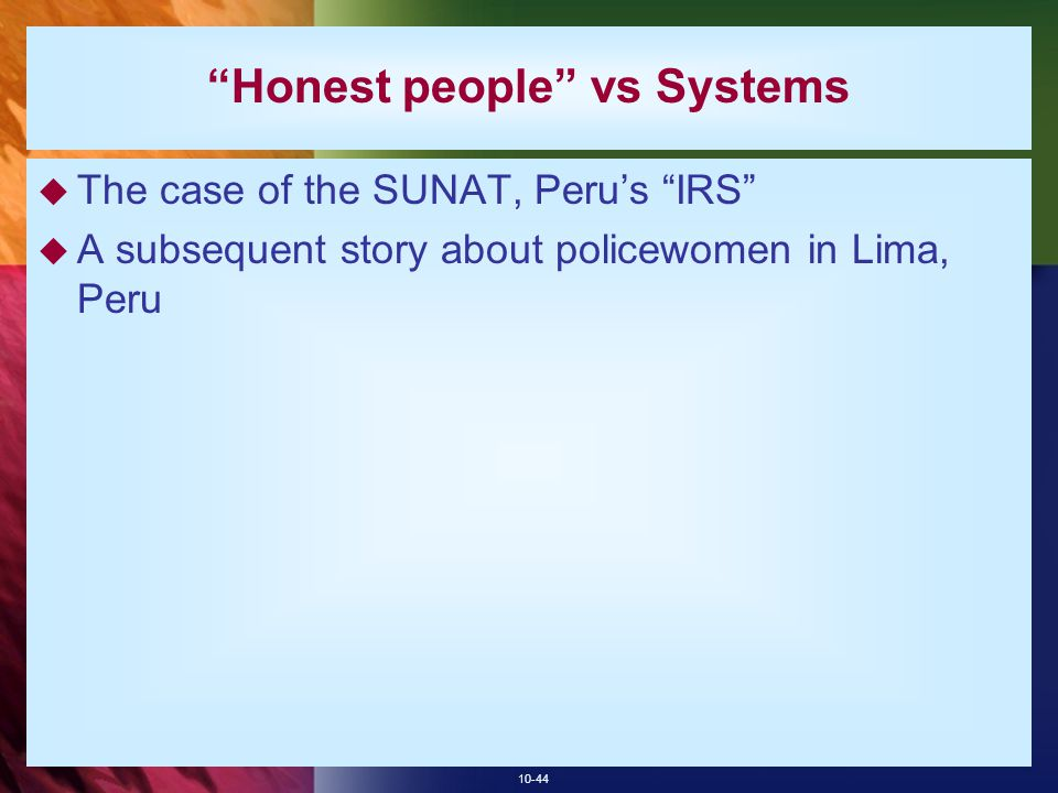 "10-44 ""Honest people"" vs Systems  The case of the SUNAT, Peru's ""IRS""  A subsequent story about policewomen in Lima, Peru"