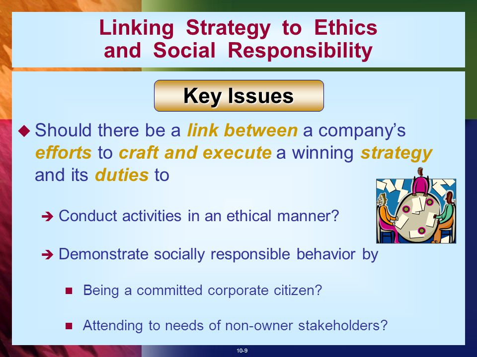 10-9 Linking Strategy to Ethics and Social Responsibility  Should there be a link between a company's efforts to craft and execute a winning strategy