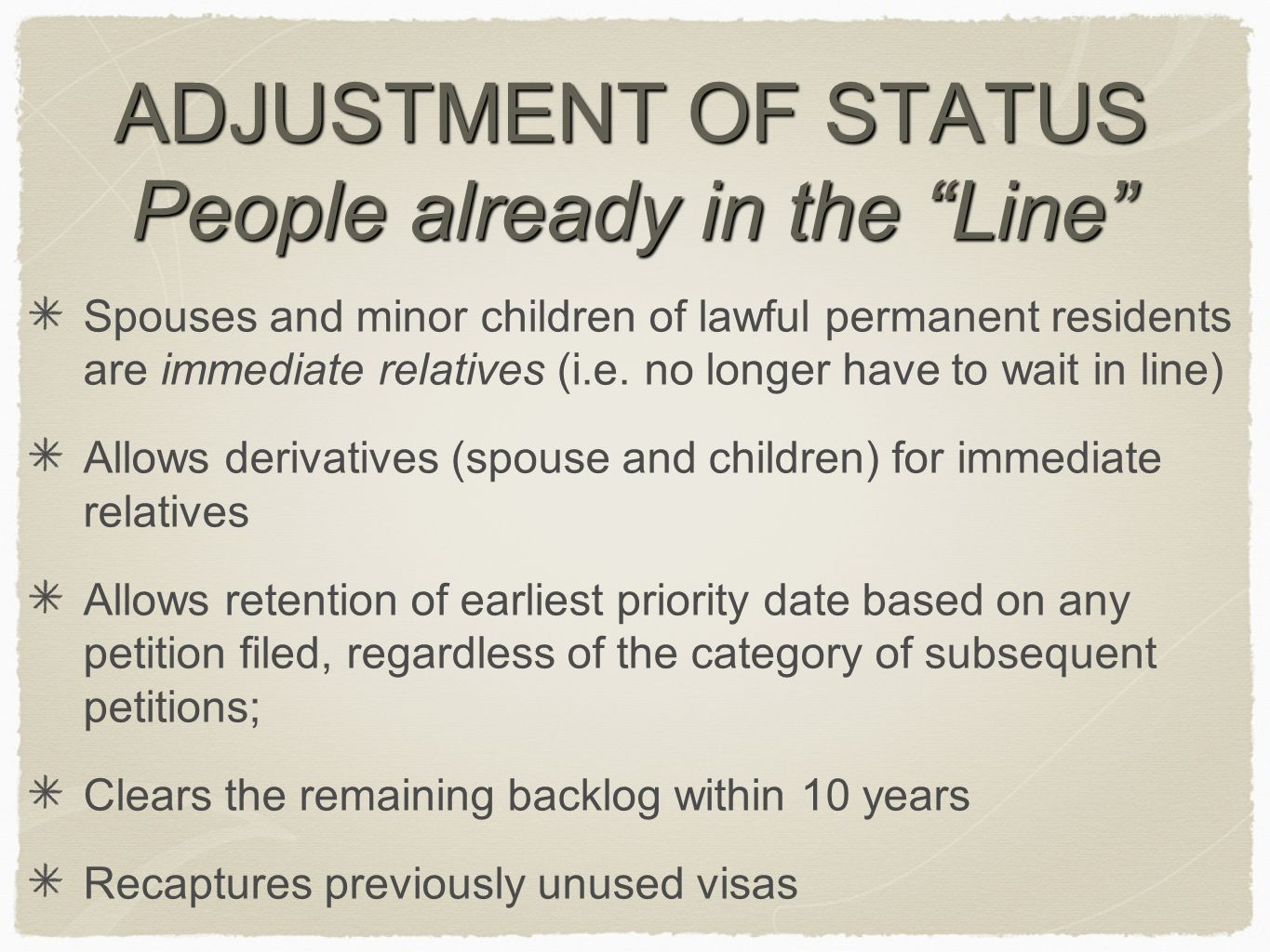 ADJUSTMENT OF STATUS People already in the Line Spouses and minor children of lawful permanent residents are immediate relatives (i.e.