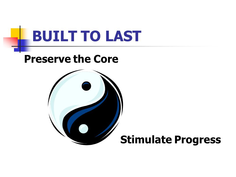 BUILT TO LAST Preserve the Core Stimulate Progress