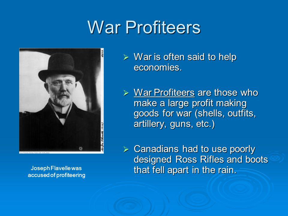 War Profiteers  War is often said to help economies.