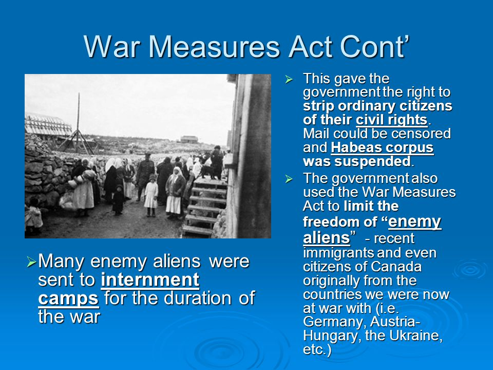 War Measures Act Cont'  This gave the government the right to strip ordinary citizens of their civil rights.
