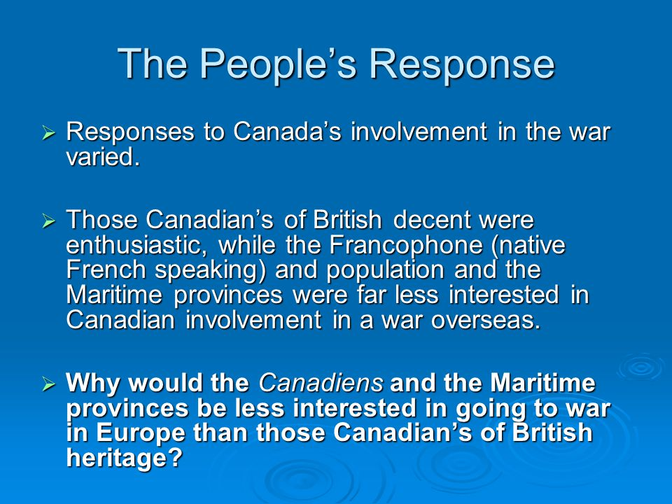 The People's Response  Responses to Canada's involvement in the war varied.