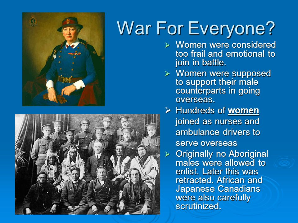 War For Everyone.  Women were considered too frail and emotional to join in battle.