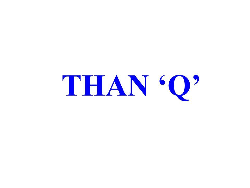 THAN 'Q'