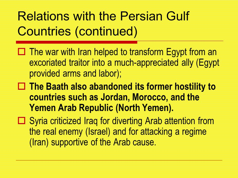 Relations with the Persian Gulf Countries (continued)  The war with Iran helped to transform Egypt from an excoriated traitor into a much-appreciated