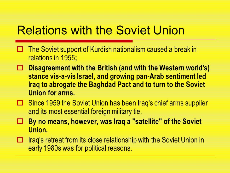 Relations with the Soviet Union  The Soviet support of Kurdish nationalism caused a break in relations in 1955 ;  Disagreement with the British (and