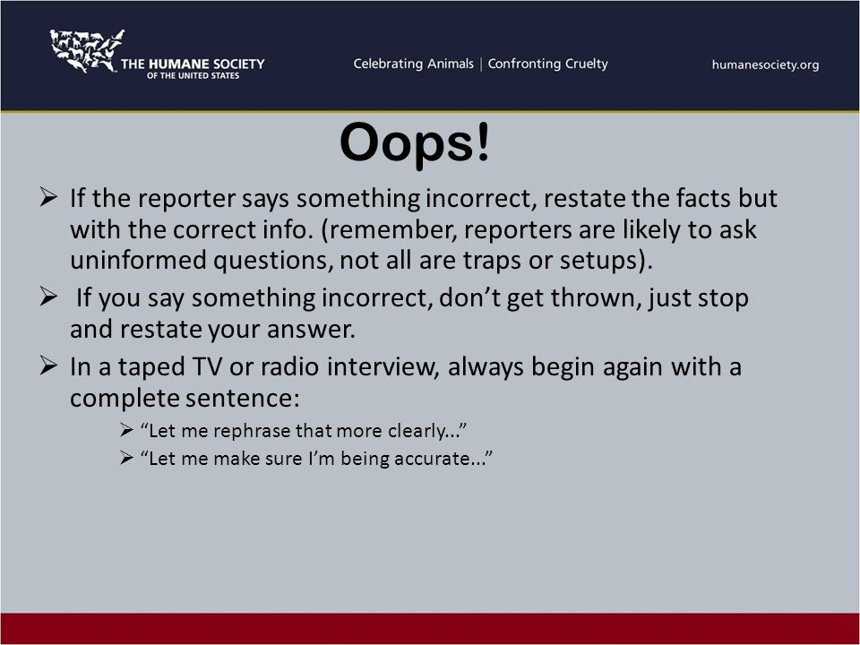  If the reporter says something incorrect, restate the facts but with the correct info.