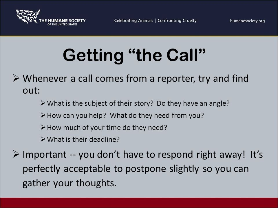 The Game Plan  Start with the end: No matter what the reporter's agenda is, ask yourself what you want to see in the story.