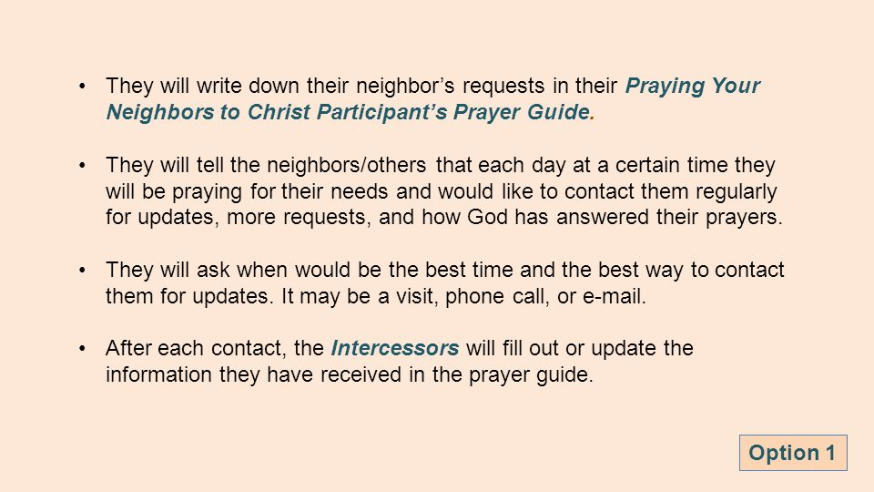 They will write down their neighbor's requests in their Praying Your Neighbors to Christ Participant's Prayer Guide.