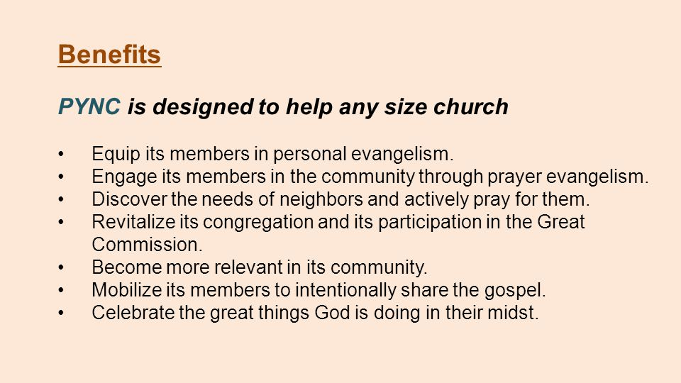 Benefits PYNC is designed to help any size church Equip its members in personal evangelism.