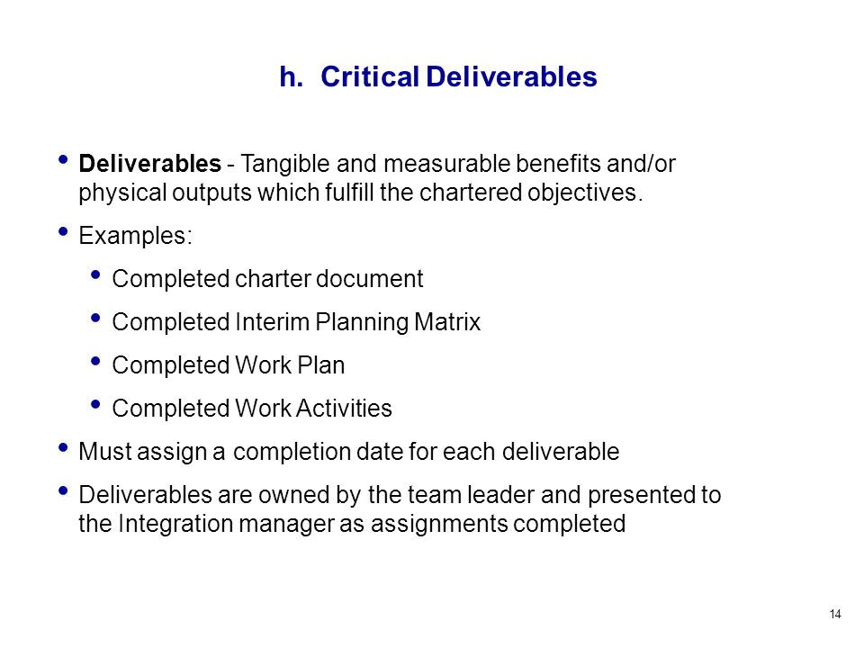 14 Deliverables - Tangible and measurable benefits and/or physical outputs which fulfill the chartered objectives.
