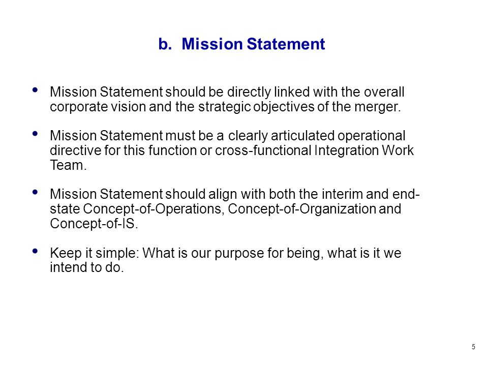 5 Mission Statement should be directly linked with the overall corporate vision and the strategic objectives of the merger.