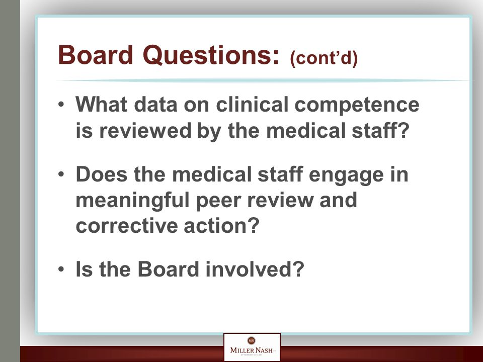 Board Questions: (cont'd) What data on clinical competence is reviewed by the medical staff? Does the medical staff engage in meaningful peer review a