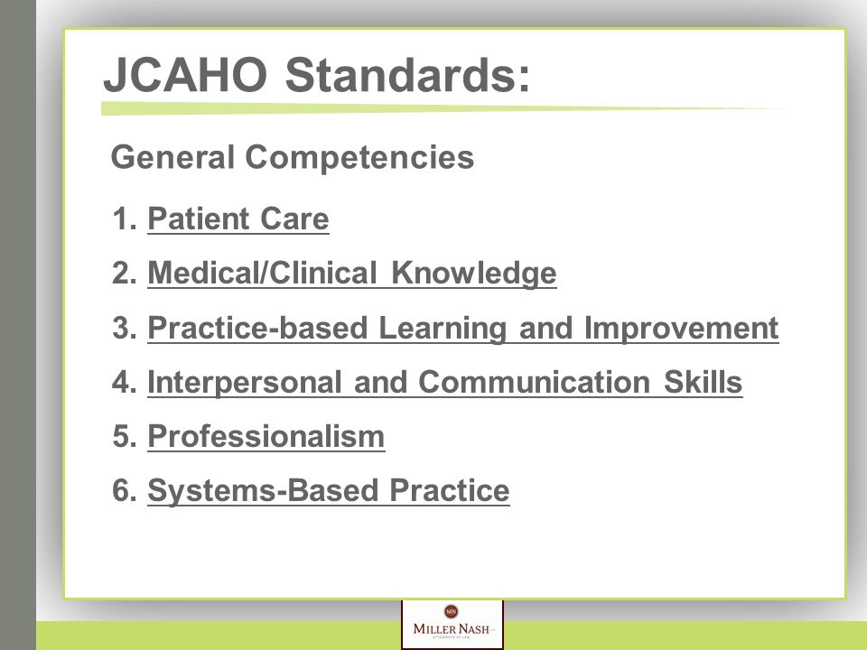 JCAHO Standards: 1. Patient Care 2. Medical/Clinical Knowledge 3. Practice-based Learning and Improvement 4. Interpersonal and Communication Skills 5.