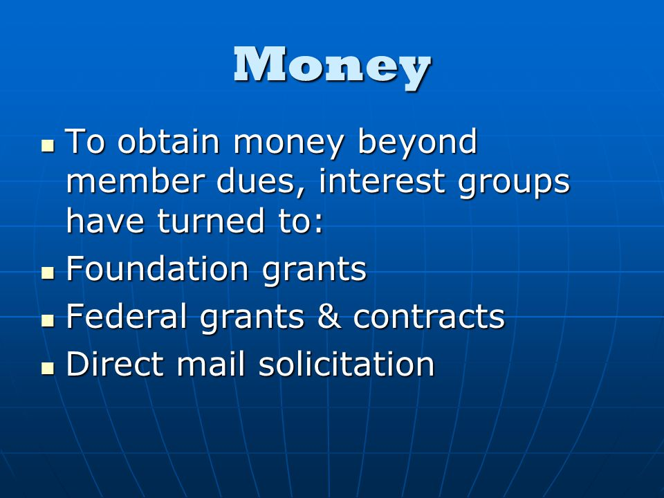 Money To obtain money beyond member dues, interest groups have turned to: To obtain money beyond member dues, interest groups have turned to: Foundati