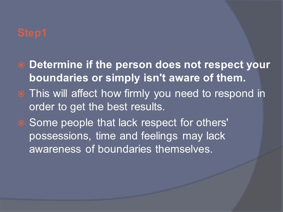 Step1  Determine if the person does not respect your boundaries or simply isn t aware of them.