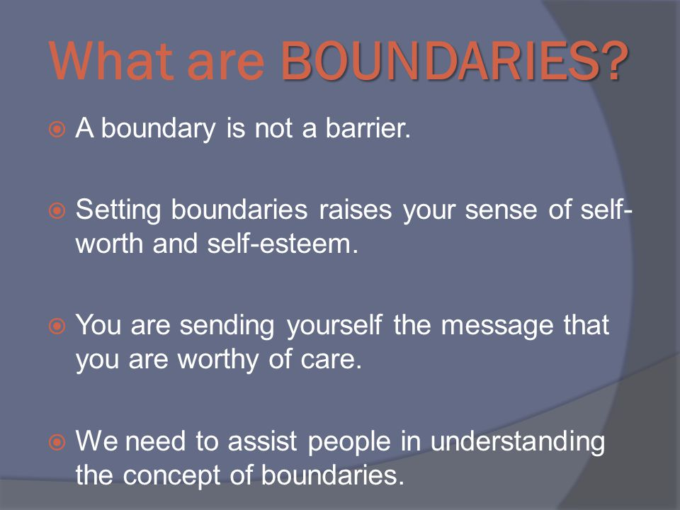 BOUNDARIES. What are BOUNDARIES.  A boundary is not a barrier.