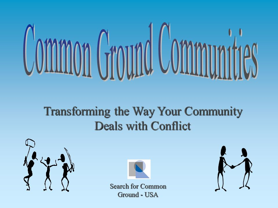 Transforming the Way Your Community Deals with Conflict Search for Common Ground - USA
