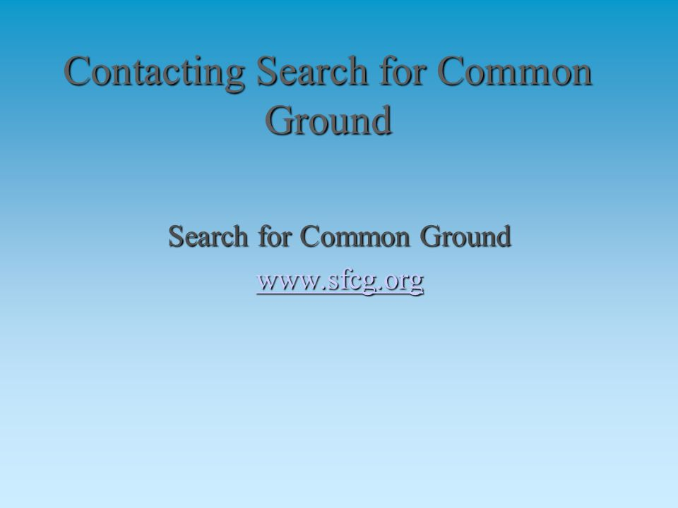 Contacting Search for Common Ground Search for Common Ground www.sfcg.org
