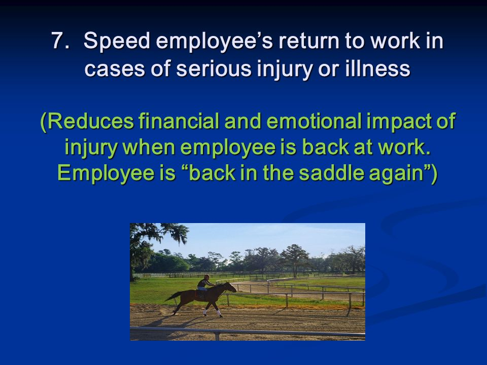 7. Speed employee's return to work in cases of serious injury or illness (Reduces financial and emotional impact of injury when employee is back at wo