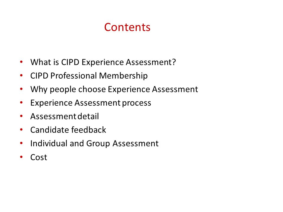 Contents What is CIPD Experience Assessment? CIPD Professional Membership Why people choose Experience Assessment Experience Assessment process Assess